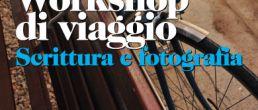 Workshop di Viaggio 2011 – Scrittura & Fotografia
